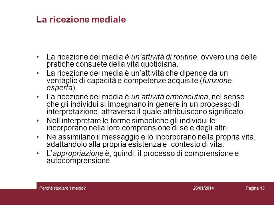 La ricezione mediale La ricezione dei media è un'attività di routine, ovvero una delle pratiche consuete della vita quotidiana.