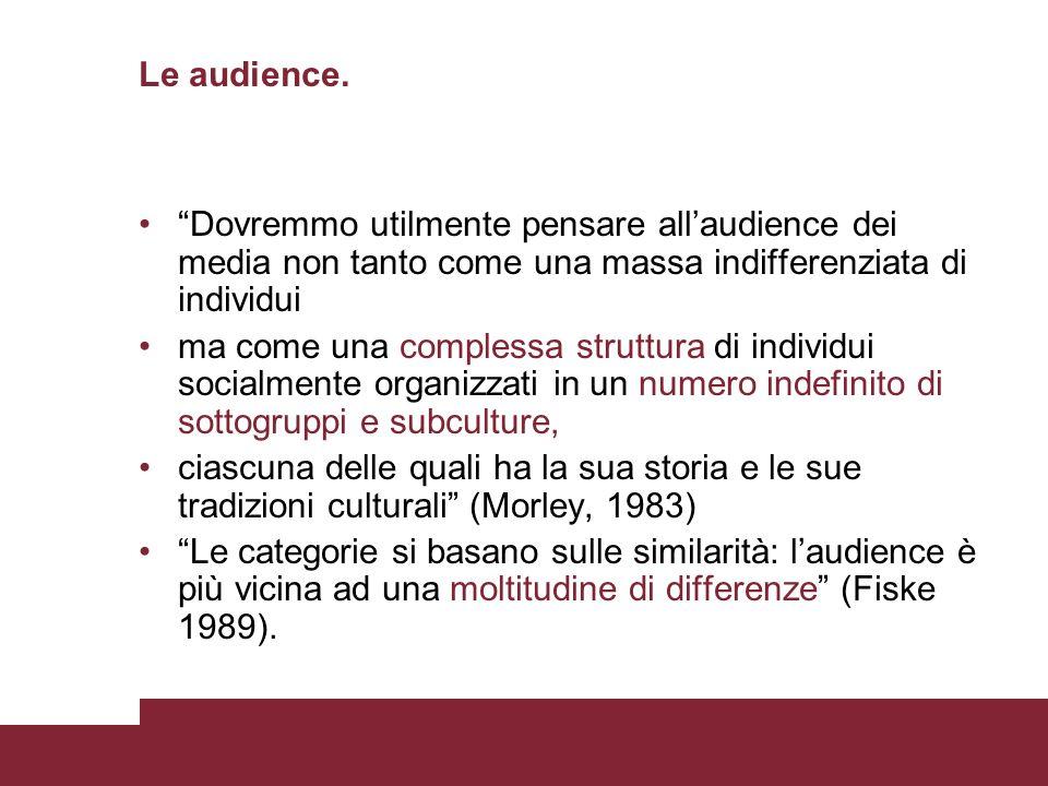 Le audience. Dovremmo utilmente pensare all'audience dei media non tanto come una massa indifferenziata di individui.