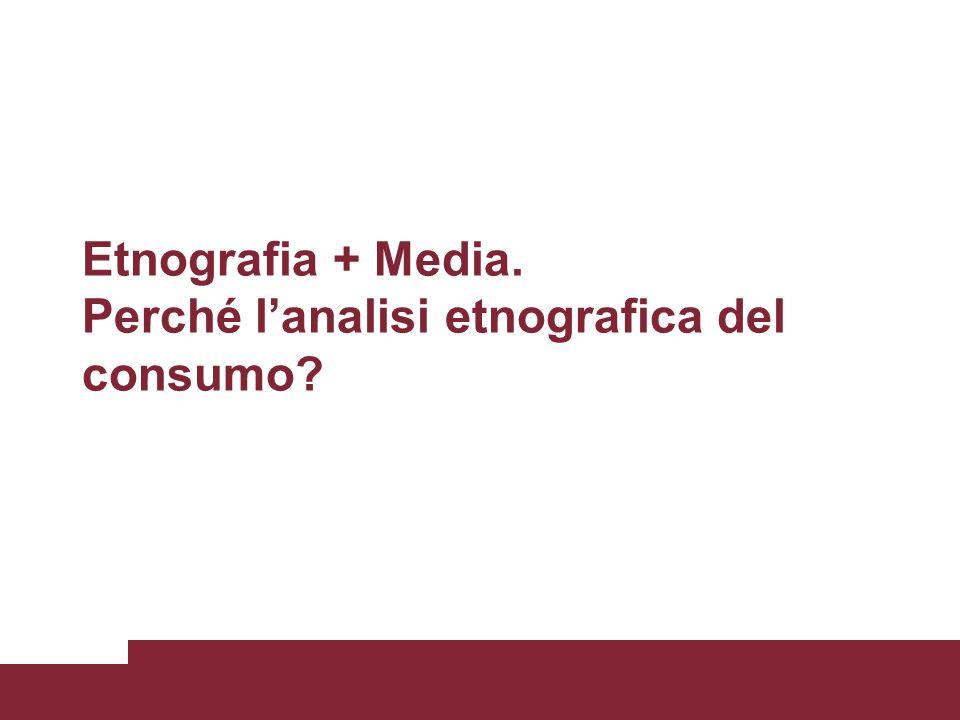 Etnografia + Media. Perché l'analisi etnografica del consumo