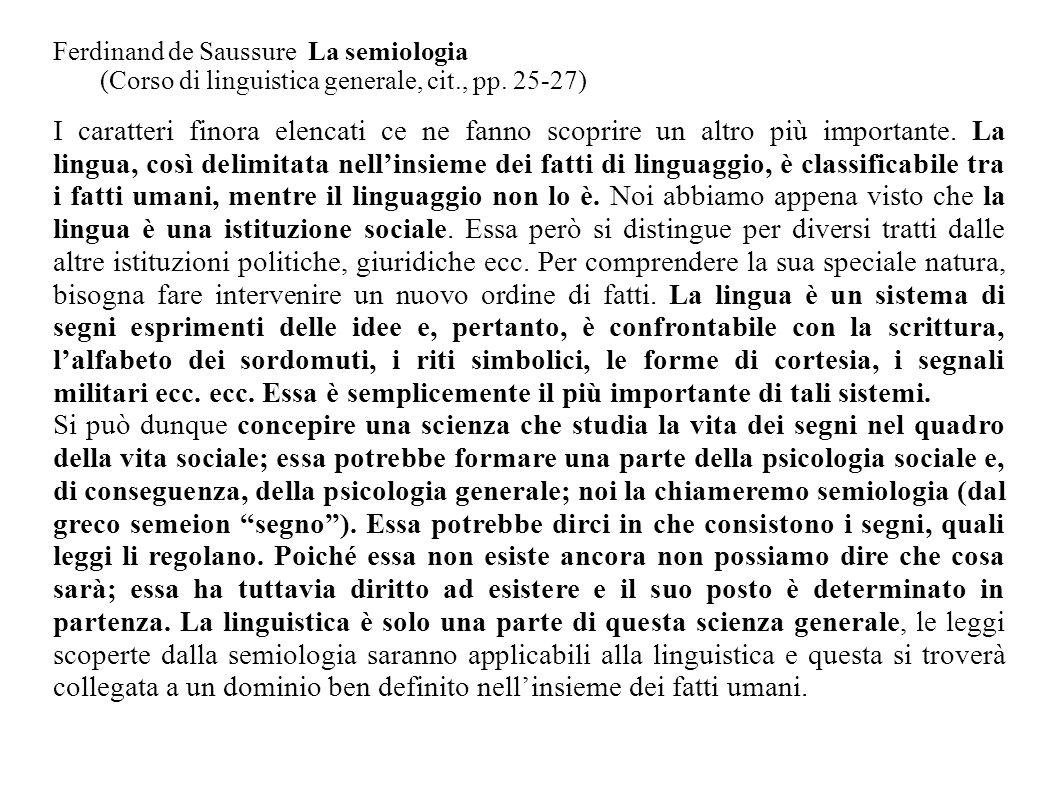 Ferdinand de Saussure La semiologia (Corso di linguistica generale, cit., pp. 25-27)