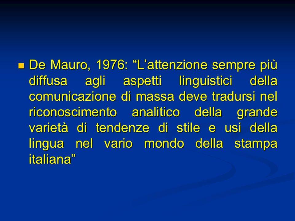 De Mauro, 1976: L'attenzione sempre più diffusa agli aspetti linguistici della comunicazione di massa deve tradursi nel riconoscimento analitico della grande varietà di tendenze di stile e usi della lingua nel vario mondo della stampa italiana
