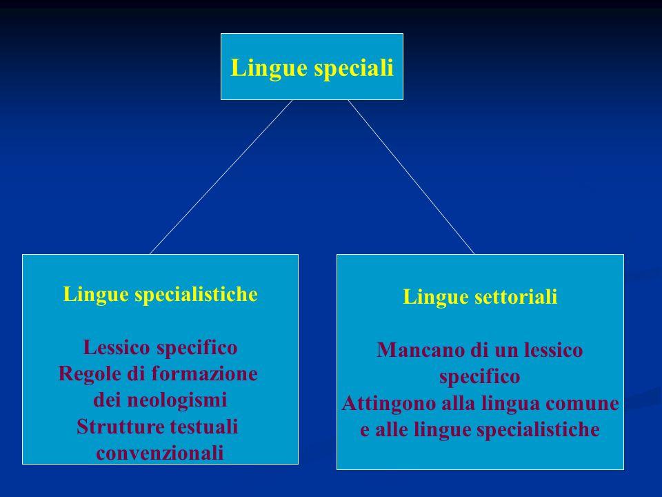 Attingono alla lingua comune e alle lingue specialistiche