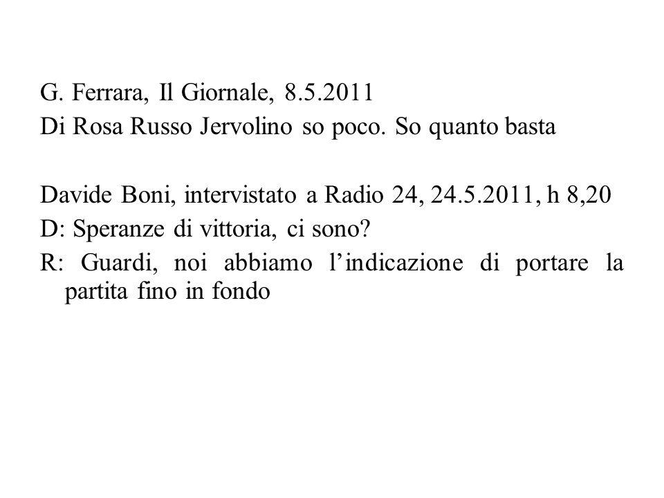 G. Ferrara, Il Giornale, 8.5.2011 Di Rosa Russo Jervolino so poco. So quanto basta. Davide Boni, intervistato a Radio 24, 24.5.2011, h 8,20.