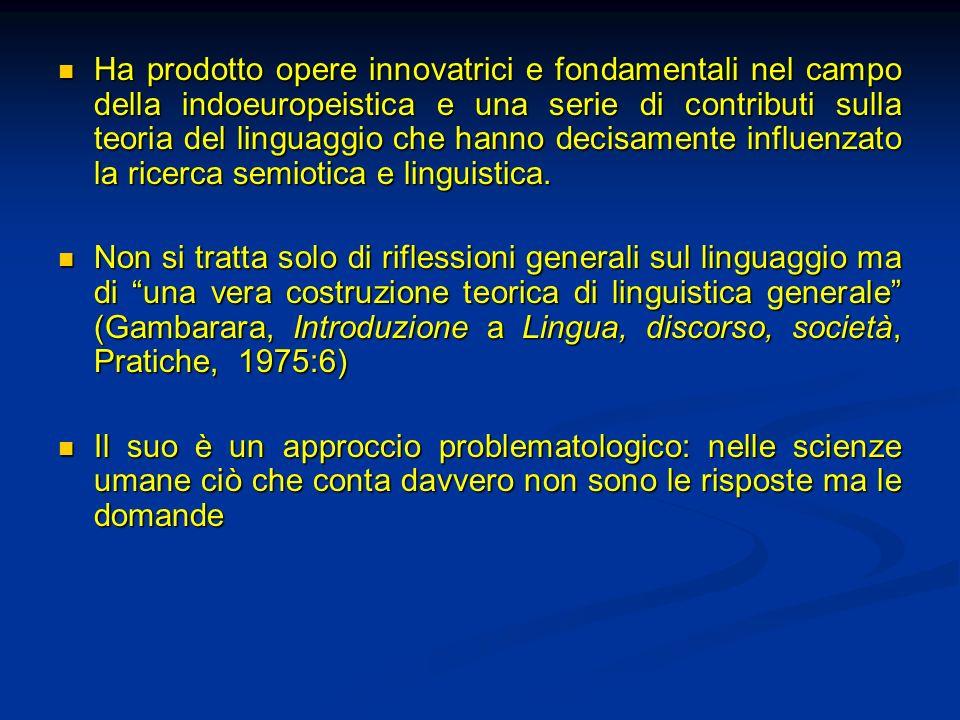 Ha prodotto opere innovatrici e fondamentali nel campo della indoeuropeistica e una serie di contributi sulla teoria del linguaggio che hanno decisamente influenzato la ricerca semiotica e linguistica.