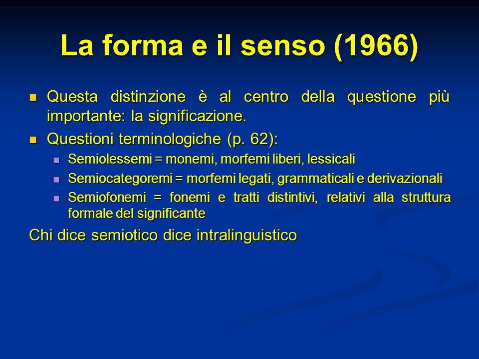 La forma e il senso (1966) Questa distinzione è al centro della questione più importante: la significazione.