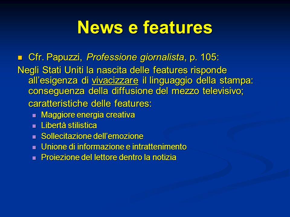 News e features Cfr. Papuzzi, Professione giornalista, p. 105: