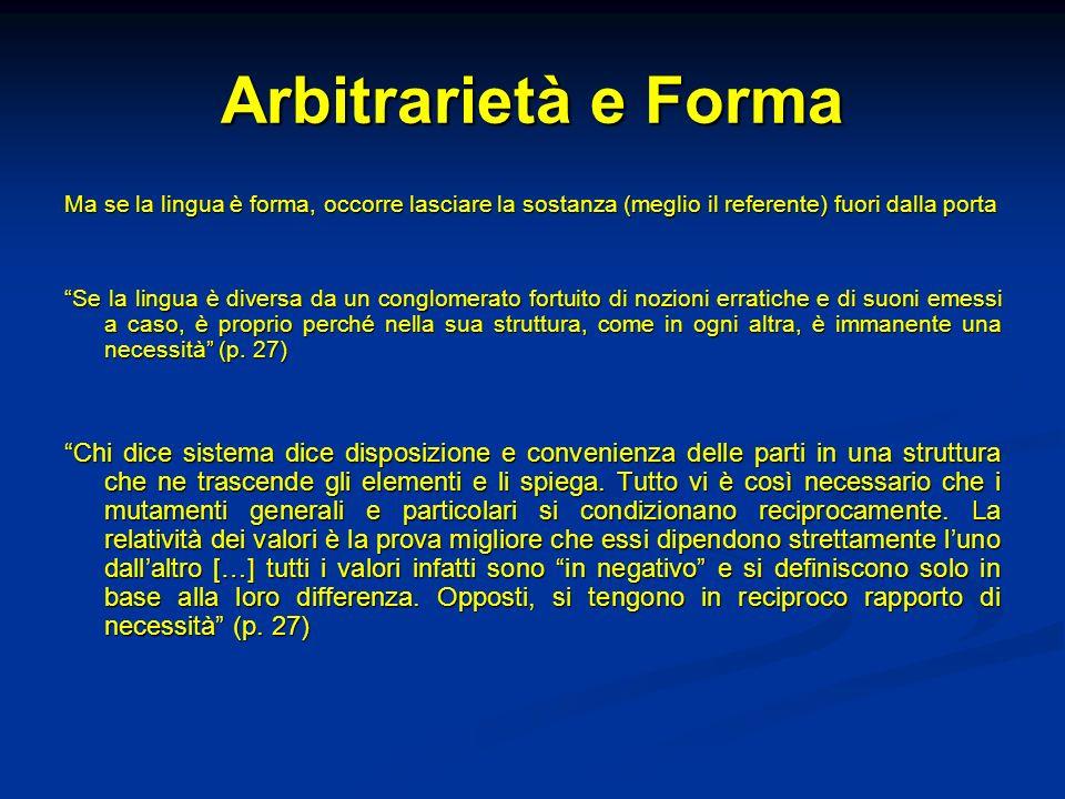 Arbitrarietà e FormaMa se la lingua è forma, occorre lasciare la sostanza (meglio il referente) fuori dalla porta.
