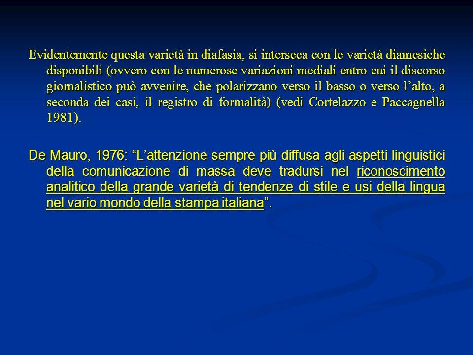 Evidentemente questa varietà in diafasia, si interseca con le varietà diamesiche disponibili (ovvero con le numerose variazioni mediali entro cui il discorso giornalistico può avvenire, che polarizzano verso il basso o verso l'alto, a seconda dei casi, il registro di formalità) (vedi Cortelazzo e Paccagnella 1981).
