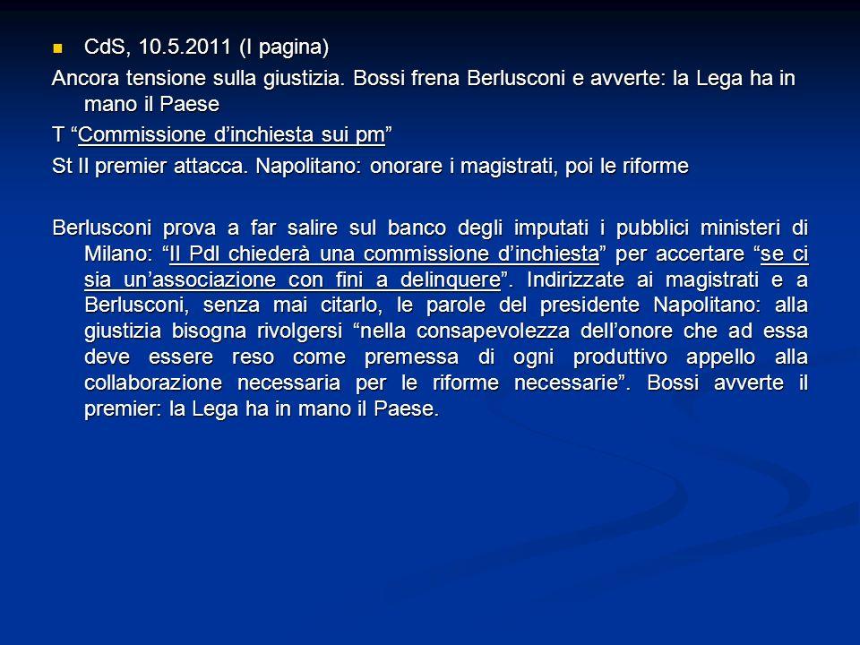 CdS, 10.5.2011 (I pagina) Ancora tensione sulla giustizia. Bossi frena Berlusconi e avverte: la Lega ha in mano il Paese.