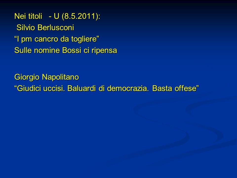 Nei titoli - U (8.5.2011): Silvio Berlusconi. I pm cancro da togliere Sulle nomine Bossi ci ripensa.