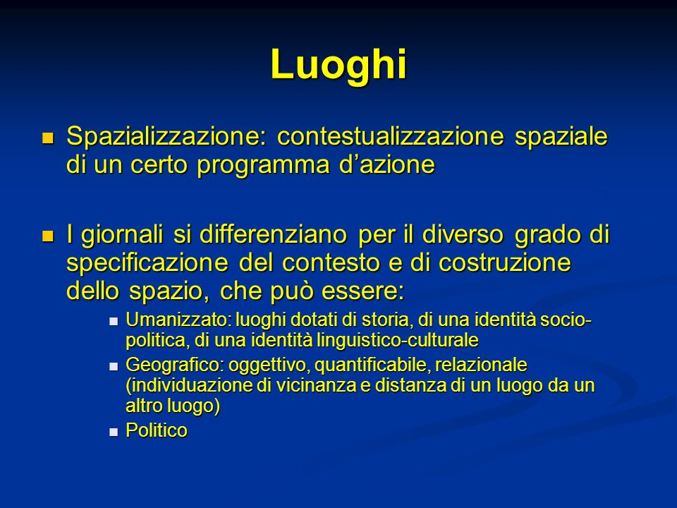 LuoghiSpazializzazione: contestualizzazione spaziale di un certo programma d'azione.