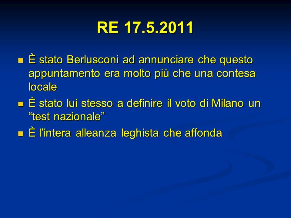 RE 17.5.2011 È stato Berlusconi ad annunciare che questo appuntamento era molto più che una contesa locale.