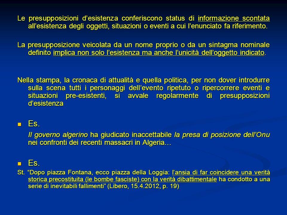 Le presupposizioni d'esistenza conferiscono status di informazione scontata all'esistenza degli oggetti, situazioni o eventi a cui l'enunciato fa riferimento.