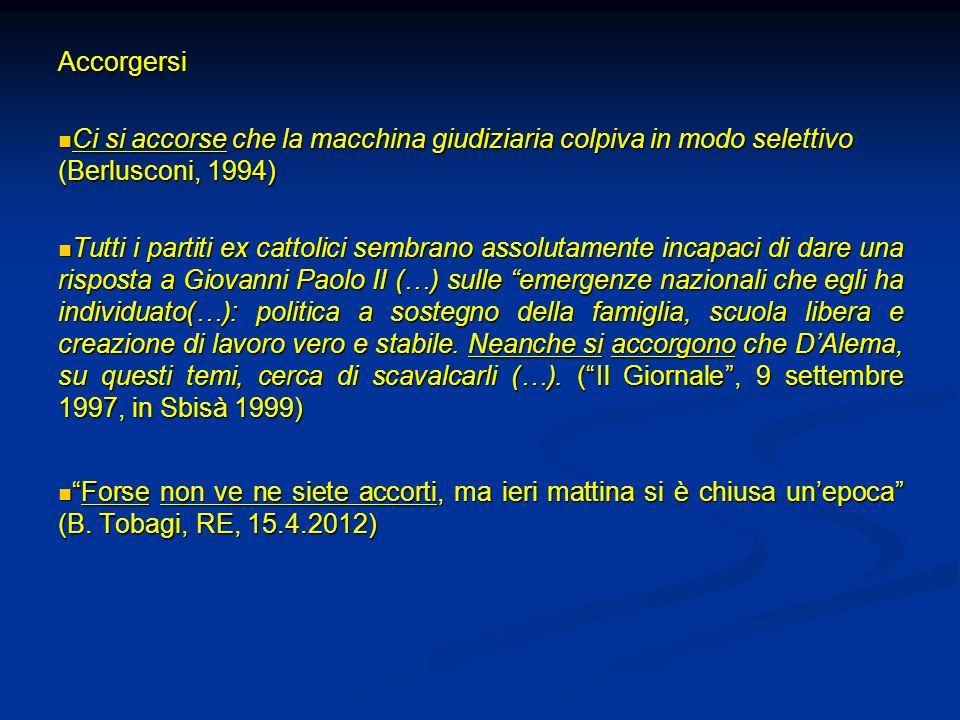 Accorgersi Ci si accorse che la macchina giudiziaria colpiva in modo selettivo (Berlusconi, 1994)