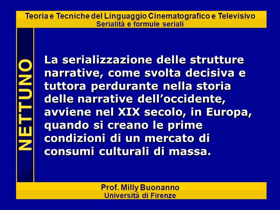 La serializzazione delle strutture narrative, come svolta decisiva e tuttora perdurante nella storia delle narrative dell'occidente, avviene nel XIX secolo, in Europa, quando si creano le prime condizioni di un mercato di consumi culturali di massa.