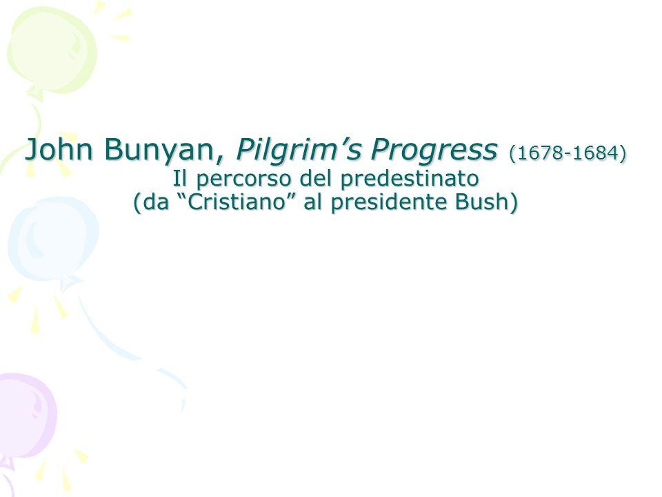 John Bunyan, Pilgrim's Progress (1678-1684) Il percorso del predestinato (da Cristiano al presidente Bush)