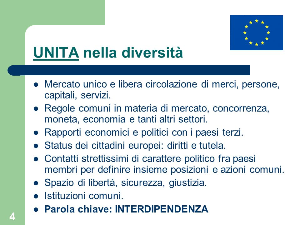 UNITA nella diversità Mercato unico e libera circolazione di merci, persone, capitali, servizi.