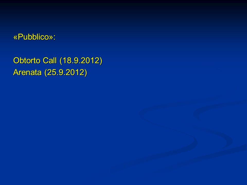 «Pubblico»: Obtorto Call (18.9.2012) Arenata (25.9.2012)