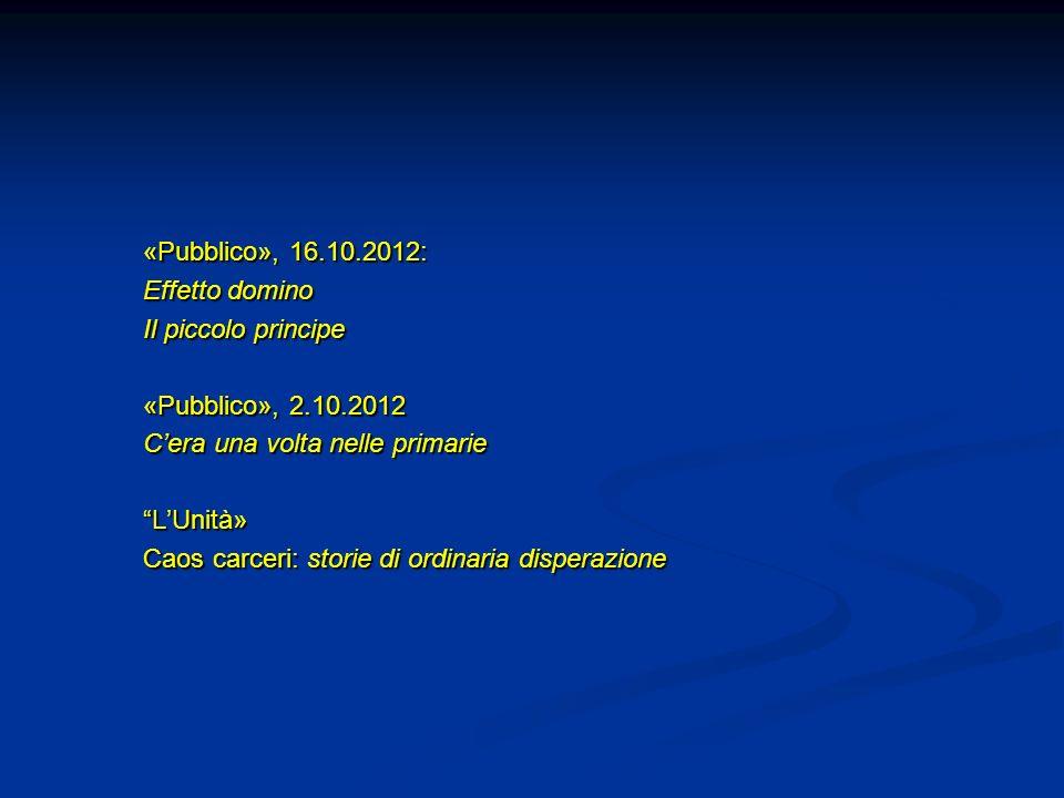 «Pubblico», 16.10.2012: Effetto domino. Il piccolo principe. «Pubblico», 2.10.2012. C'era una volta nelle primarie.