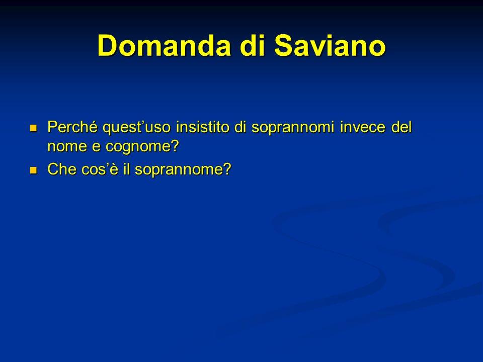 Domanda di Saviano Perché quest'uso insistito di soprannomi invece del nome e cognome.