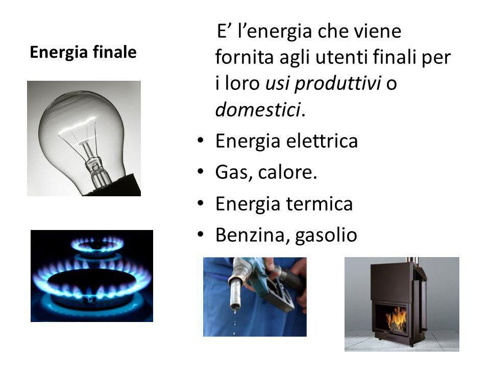 Energia finale E' l'energia che viene fornita agli utenti finali per i loro usi produttivi o domestici.