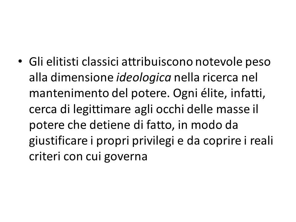 Gli elitisti classici attribuiscono notevole peso alla dimensione ideologica nella ricerca nel mantenimento del potere.