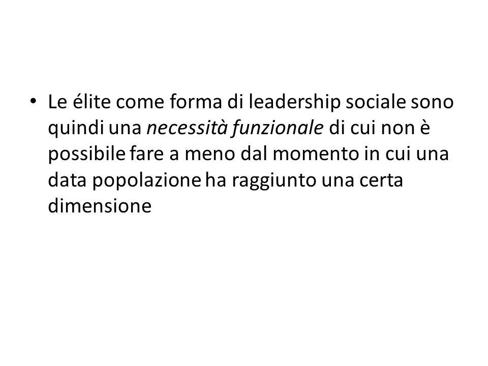 Le élite come forma di leadership sociale sono quindi una necessità funzionale di cui non è possibile fare a meno dal momento in cui una data popolazione ha raggiunto una certa dimensione