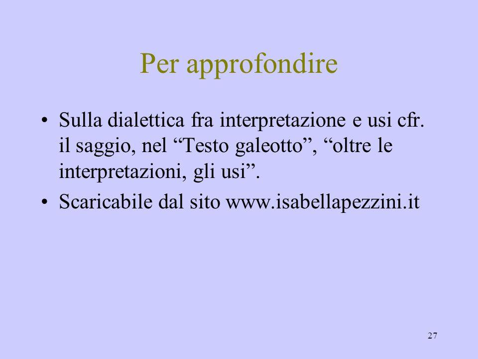 Per approfondire Sulla dialettica fra interpretazione e usi cfr. il saggio, nel Testo galeotto , oltre le interpretazioni, gli usi .