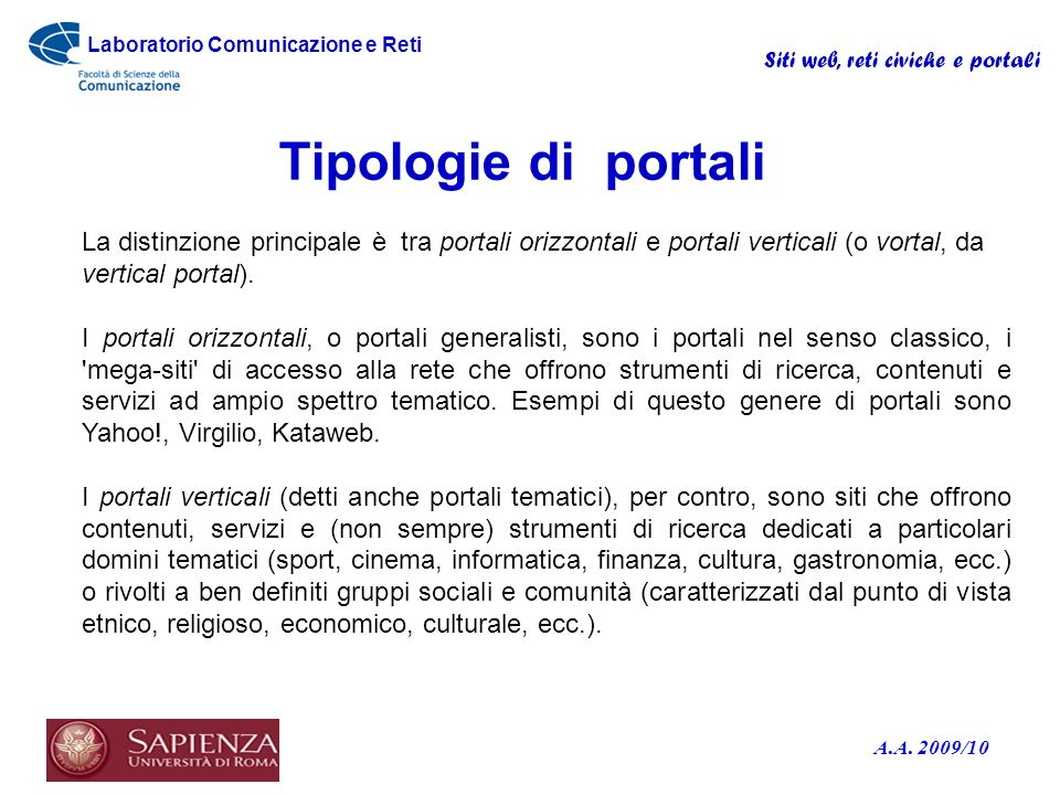 Tipologie di portali La distinzione principale è tra portali orizzontali e portali verticali (o vortal, da.