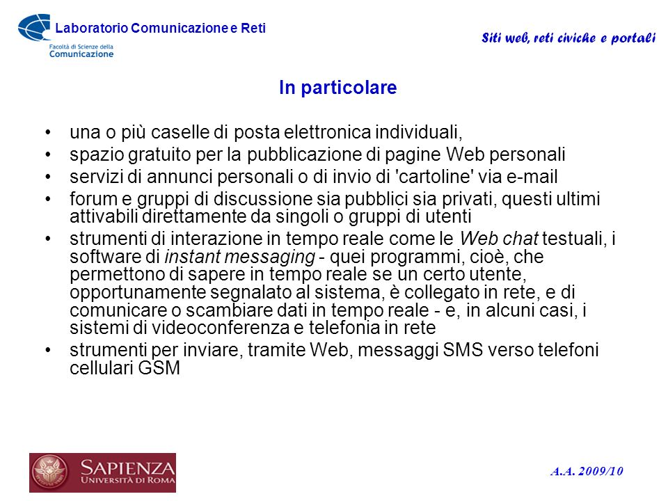 In particolare una o più caselle di posta elettronica individuali, spazio gratuito per la pubblicazione di pagine Web personali.