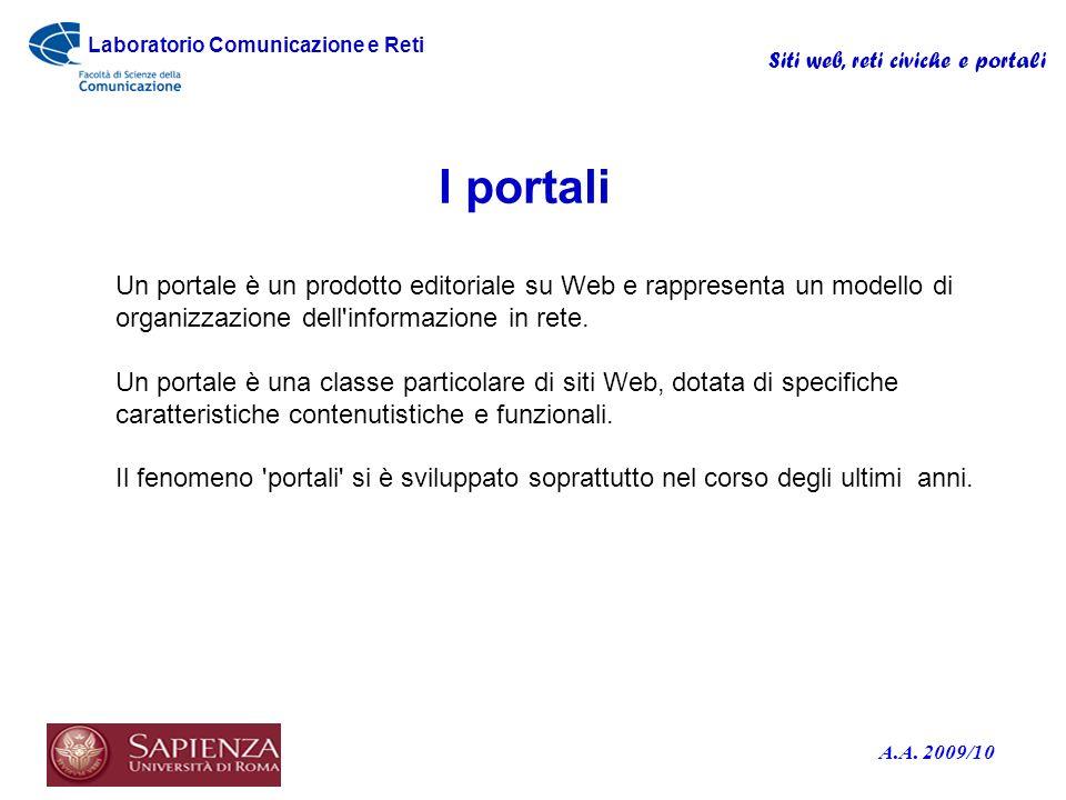 I portali Un portale è un prodotto editoriale su Web e rappresenta un modello di organizzazione dell informazione in rete.