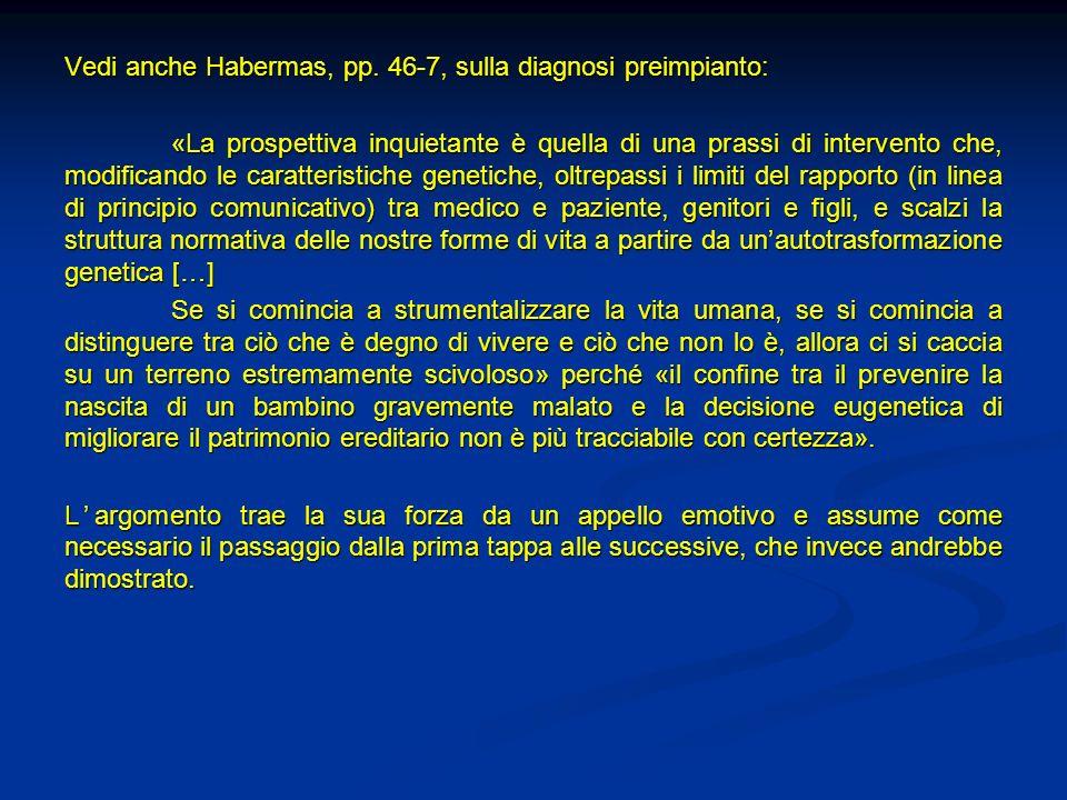 Vedi anche Habermas, pp. 46-7, sulla diagnosi preimpianto: