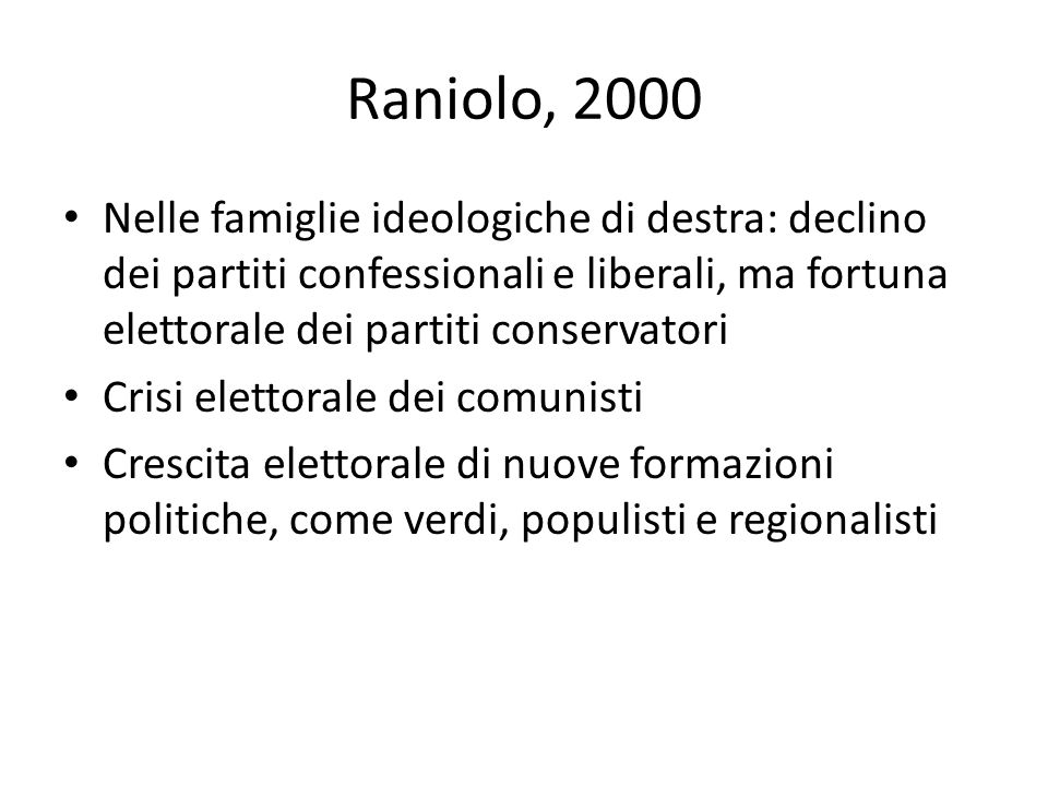 Raniolo, 2000 Nelle famiglie ideologiche di destra: declino dei partiti confessionali e liberali, ma fortuna elettorale dei partiti conservatori.