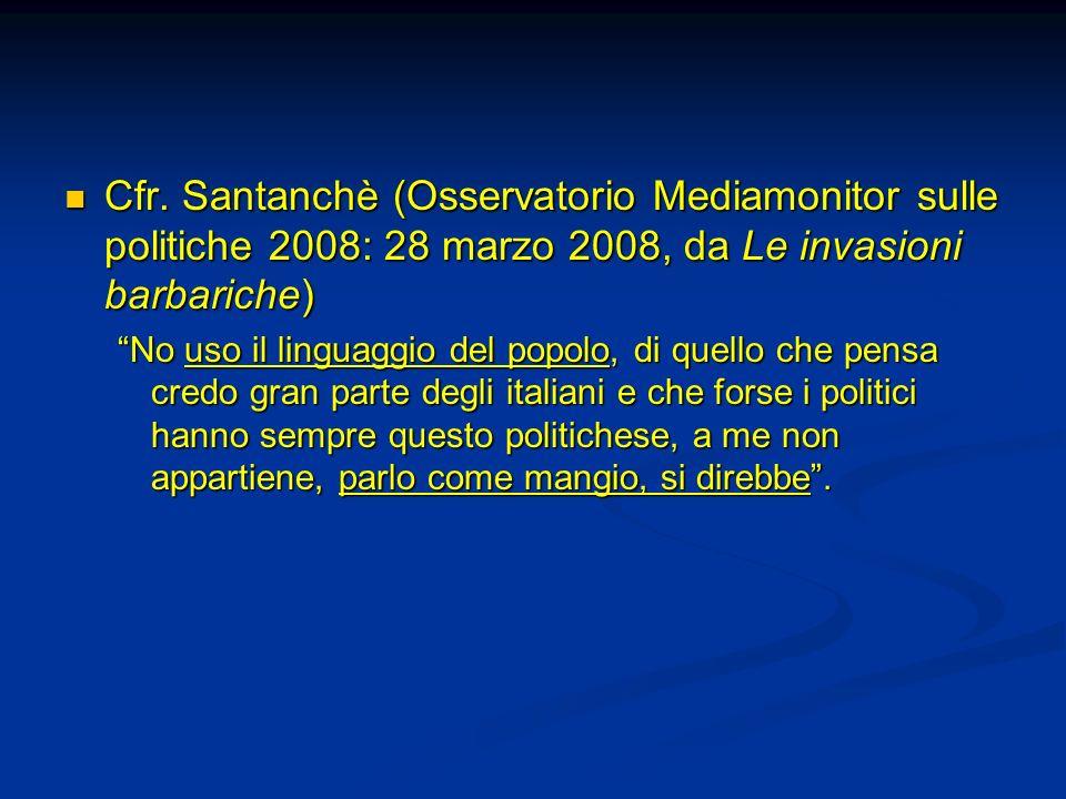 Cfr. Santanchè (Osservatorio Mediamonitor sulle politiche 2008: 28 marzo 2008, da Le invasioni barbariche)
