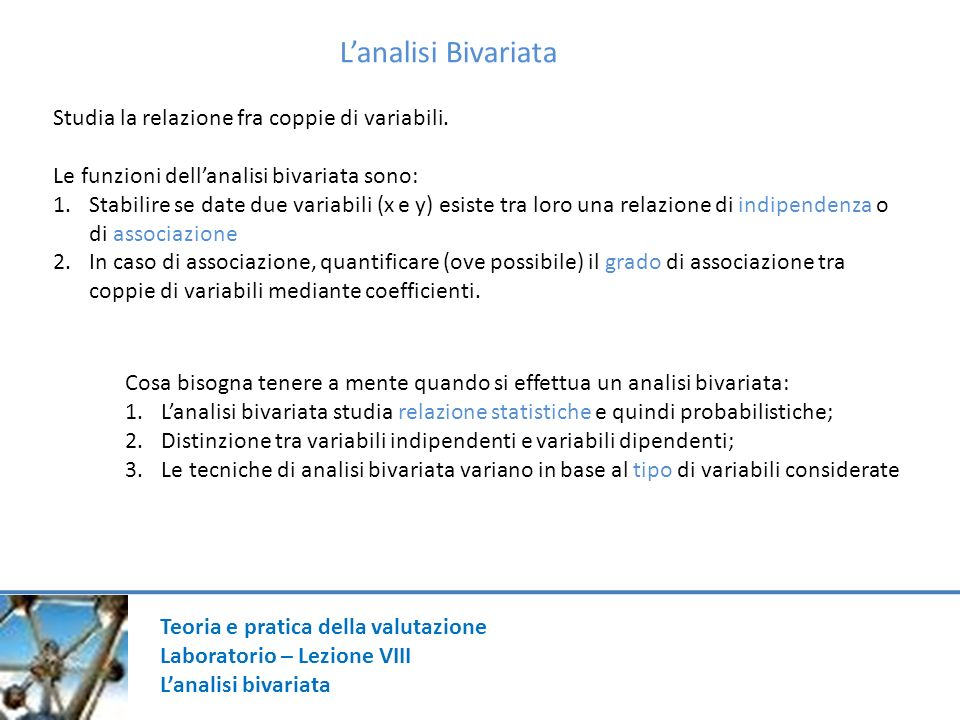 L'analisi Bivariata Studia la relazione fra coppie di variabili.