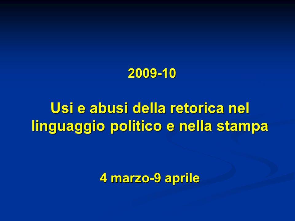 2009-10 Usi e abusi della retorica nel linguaggio politico e nella stampa 4 marzo-9 aprile