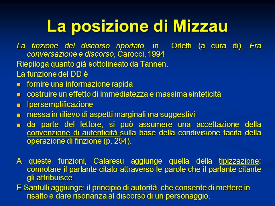 La posizione di MizzauLa finzione del discorso riportato, in Orletti (a cura di), Fra conversazione e discorso, Carocci, 1994.