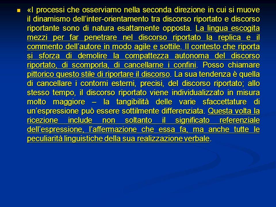«I processi che osserviamo nella seconda direzione in cui si muove il dinamismo dell'inter-orientamento tra discorso riportato e discorso riportante sono di natura esattamente opposta.