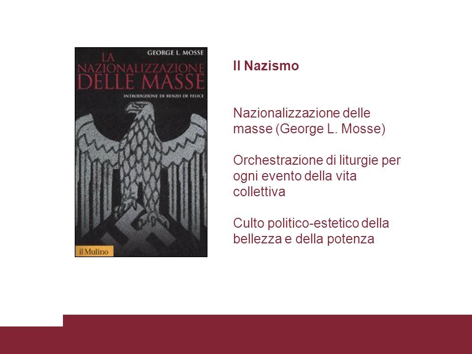 Il Nazismo Nazionalizzazione delle masse (George L. Mosse) Orchestrazione di liturgie per ogni evento della vita collettiva.