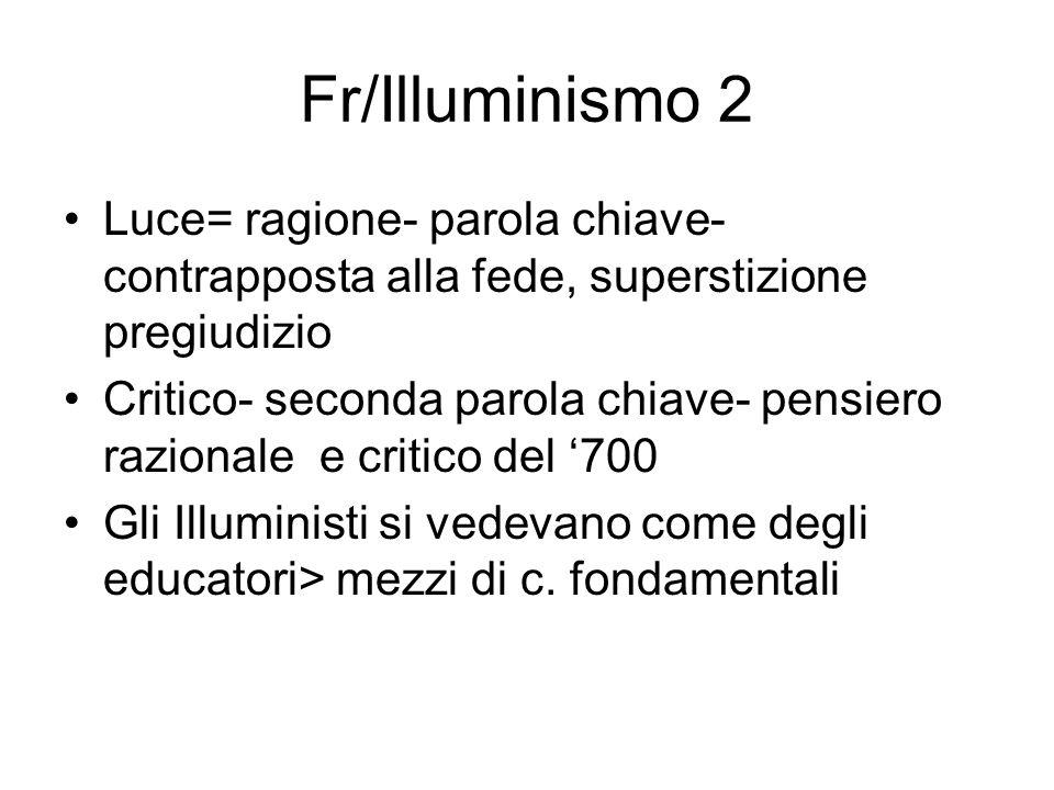 Fr/Illuminismo 2 Luce= ragione- parola chiave- contrapposta alla fede, superstizione pregiudizio.