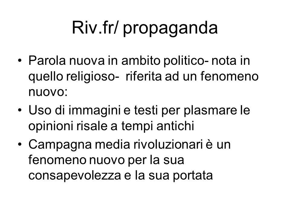 Riv.fr/ propaganda Parola nuova in ambito politico- nota in quello religioso- riferita ad un fenomeno nuovo: