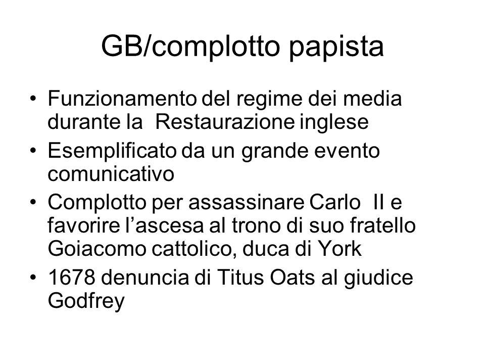 GB/complotto papista Funzionamento del regime dei media durante la Restaurazione inglese. Esemplificato da un grande evento comunicativo.