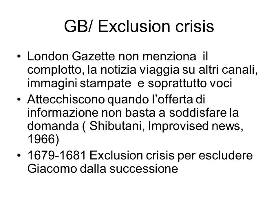 GB/ Exclusion crisis London Gazette non menziona il complotto, la notizia viaggia su altri canali, immagini stampate e soprattutto voci.
