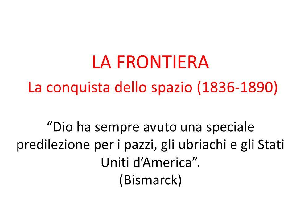 LA FRONTIERA La conquista dello spazio (1836-1890) Dio ha sempre avuto una speciale predilezione per i pazzi, gli ubriachi e gli Stati Uniti d'America .