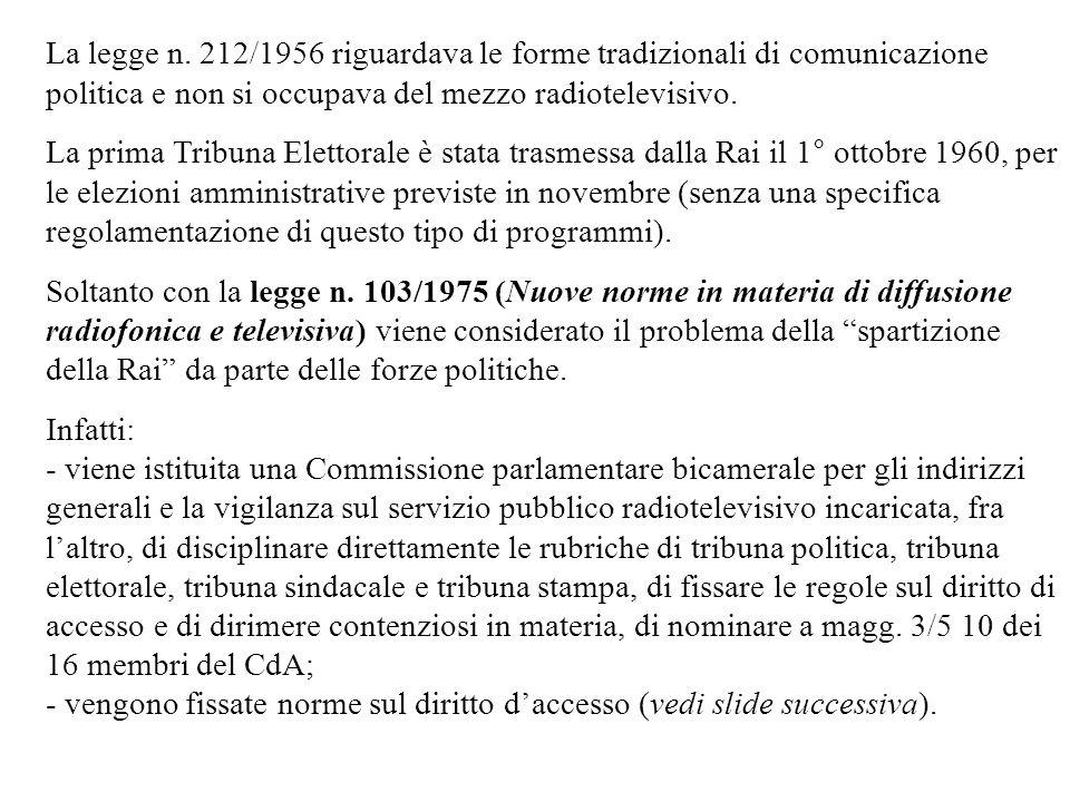 La legge n. 212/1956 riguardava le forme tradizionali di comunicazione politica e non si occupava del mezzo radiotelevisivo.