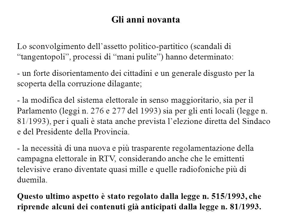 Gli anni novanta Lo sconvolgimento dell'assetto politico-partitico (scandali di tangentopoli , processi di mani pulite ) hanno determinato: