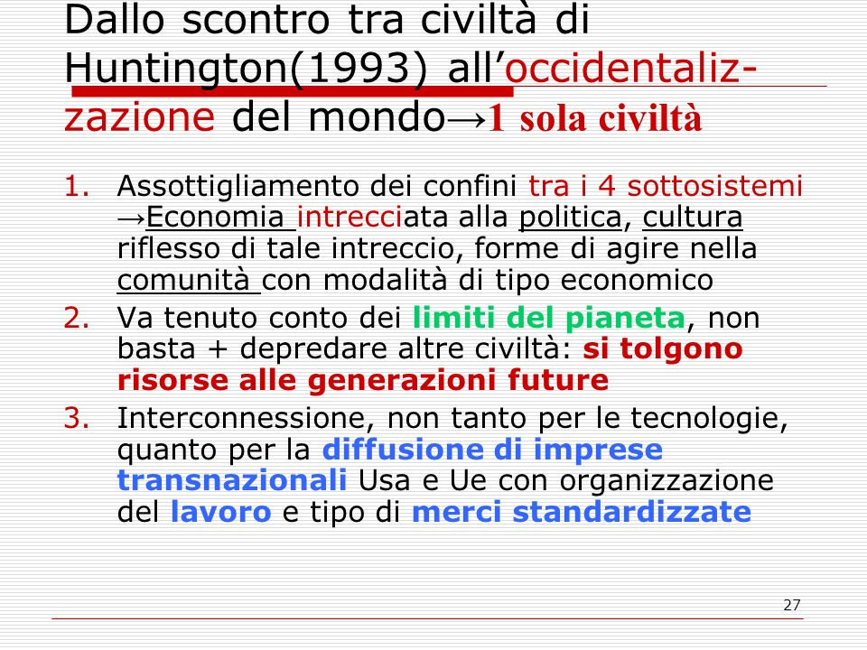 Dallo scontro tra civiltà di Huntington(1993) all'occidentaliz-zazione del mondo→1 sola civiltà