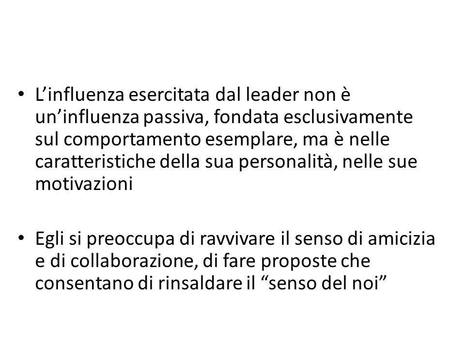 L'influenza esercitata dal leader non è un'influenza passiva, fondata esclusivamente sul comportamento esemplare, ma è nelle caratteristiche della sua personalità, nelle sue motivazioni