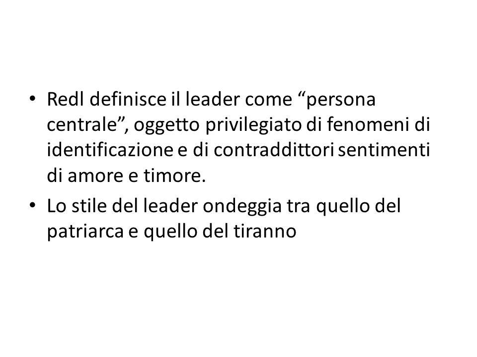Redl definisce il leader come persona centrale , oggetto privilegiato di fenomeni di identificazione e di contraddittori sentimenti di amore e timore.