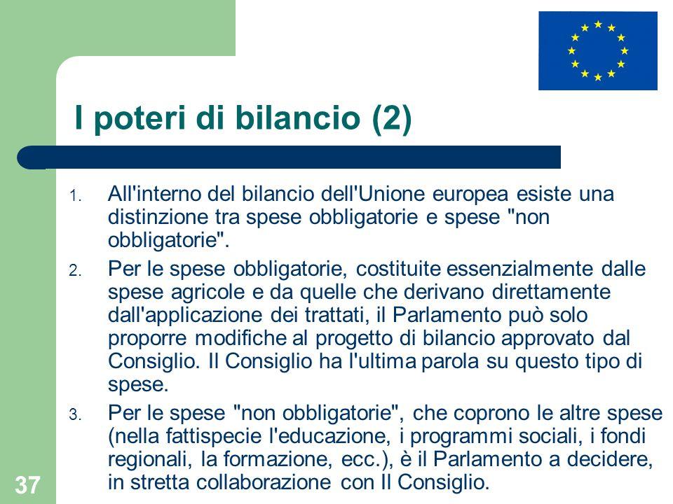 I poteri di bilancio (2) All interno del bilancio dell Unione europea esiste una distinzione tra spese obbligatorie e spese non obbligatorie .